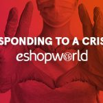 Responding to a crisis: how eShopWorld has been dealing with the outbreak of COVID-19