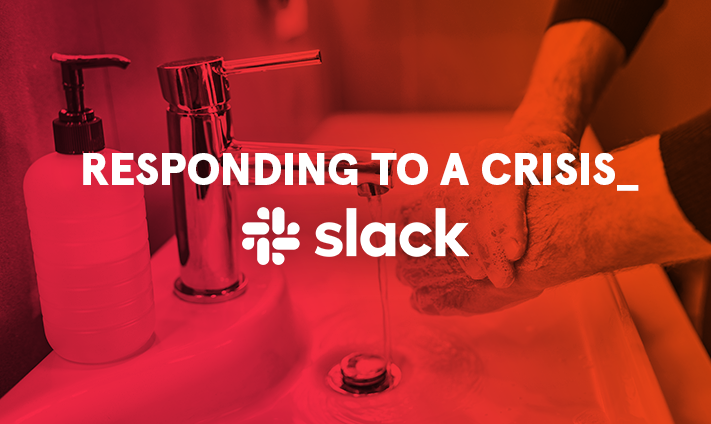 Responding To A Crisis: How Slack is coping during the outbreak of COVID-19